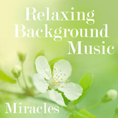 Relaxing Background Music - Miracles