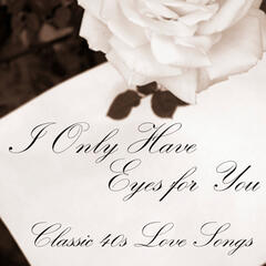 Classic 40s Love Songs - I Only Have Eyes for You