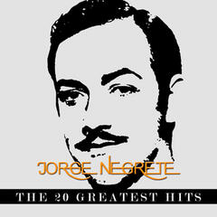 Jorge Negrete - The 20 Greatest Hits