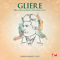 Glière: Prelude and Scherzo for Piano, Op. 32 (Digitally Remastered)