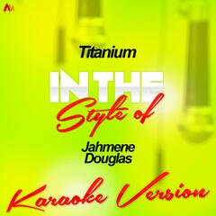 Titanium (In the Style of Jahmene Douglas) [Karaoke Version] - Single