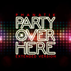 Party Over Here (Extended Version)