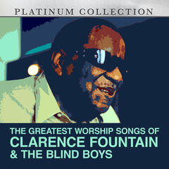 The Greatest Worship Songs of Clarence Fountain & The Blind Boys
