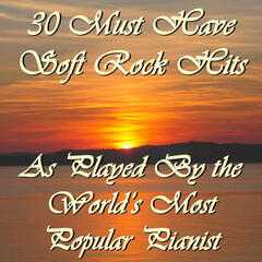 30 Must Have Soft Rock Hits As Played By the World's Most Popular Pianist