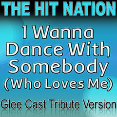 I Wanna Dance With Somebody (Who Loves Me) - Glee Cast Tribute Version