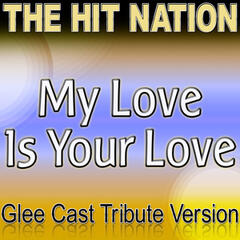 My Love Is Your Love - Glee Cast Tribute Version