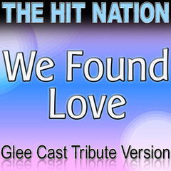 We Found Love - Glee Cast Tribute Version
