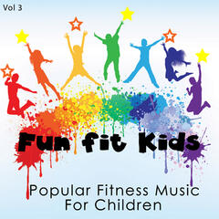 Fun Fit Kids - Popular Fitness Music for Children, Vol. 3