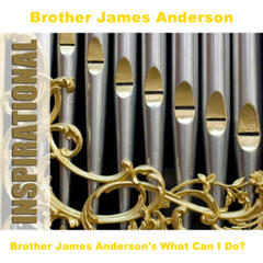 Brother James Anderson's What Can I Do?