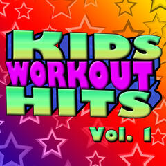 Kids Workout Hits Vol. 1 - Kids Get Fit With Today's Greatest Hits