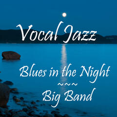 Vocal Jazz: Blues in the Night (Big Band)
