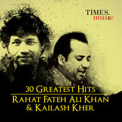 30 Greatest Hits: Rahat Fateh Ali Khan and Kailash Kher