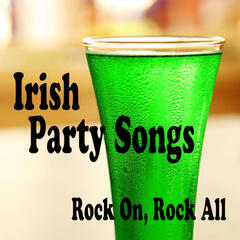 Irish Party Songs - Rock On, Rock All