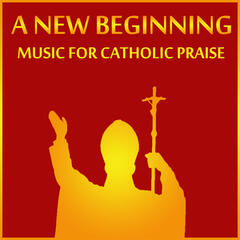 A New Beginning: Music for Catholic Praise