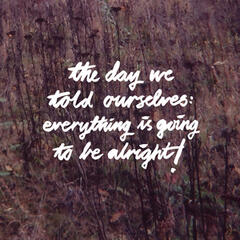 The Day We Told Ourselves: Everything Is Going to Be Alright! - EP