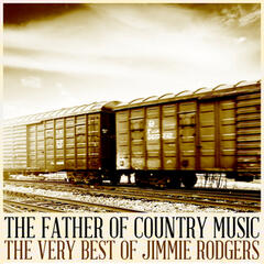 The Father of Country Music: The Very Best of Jimmie Rodgers