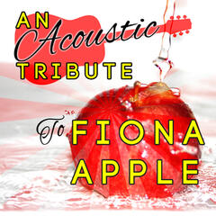 An Acoustic Tribute to Fiona Apple
