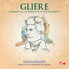 "Glière: Symphony No. 3 in B Minor, Op. 42 ""Ilya Muromets"" (Digitally Remastered)"