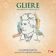 Glière: The Sirens in F Minor, Symphonic Poem, Op. 33 (Digitally Remastered)