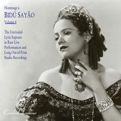 Hommage a Bidu Sayao, Vol. 4: The Unrivaled Lyric Soprano in Rare Live Performances and Long Out-of-Print Studio Recordings