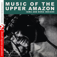 Music of the Upper Amazon (Digitally Remastered)