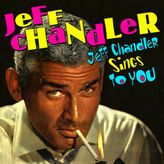 Jeff Chandler Sings To You