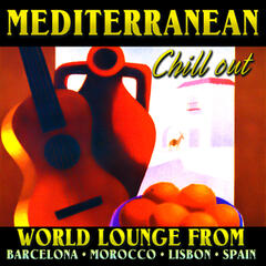 Mediterranean Chill Out - World Lounge from Barcelona, Morocco, Lisbon, Spain