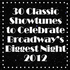 30 Classic Showtunes to Celebrate Broadway's Biggest Night 2012