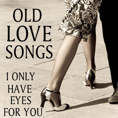 Old Love Songs: I Only Have Eyes for You