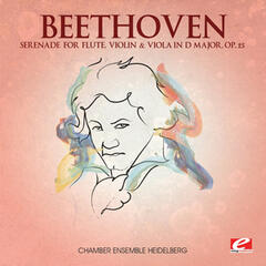 Beethoven: Serenade for Flute, Violin & Viola in D Major, Op. 25 (Digitally Remastered)
