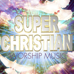 Super Christian Worship Music