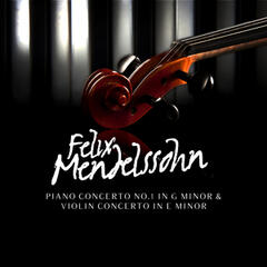 Felix Mendelssohn: Piano Concerto No.1 in G Minor & Violin Concerto in E Minor