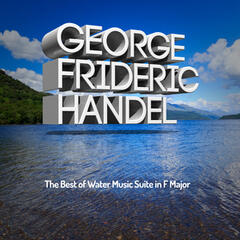 George Frideric Handel: The Best of Water Music Suite in F Major