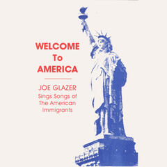 Welcome to America- Joe Glazer Sings Songs of the American Immigrants