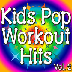 Kids Pop Workout Hit Vol. 2 (Music For Kids To Stay Fit)
