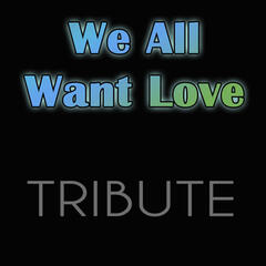 We All Want Love - Single