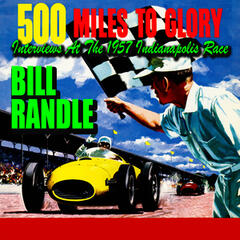 500 Miles To Glory! Interviews At The 1957 Indianapolis Race