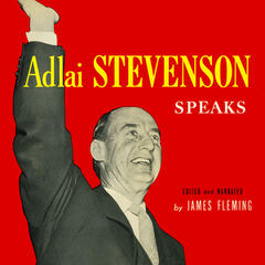 Adlai Stevenson Speaks - Selections From His Major Campaign Speeches