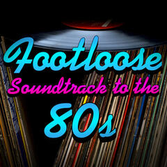 Footloose - Soundtrack To The 80s