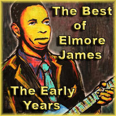 The Best of Elmore James The Early Years