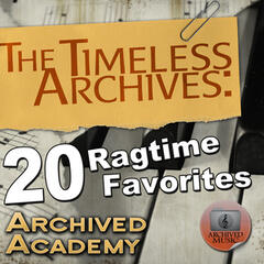 The Timeless Archives: 20 Ragtime Favorites