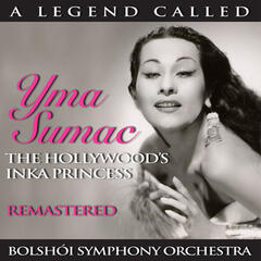 A Legend Called: Yma Sumac - The Hollywood's Inka Princess / Bolshói Symphony Orchestra (Remastered)