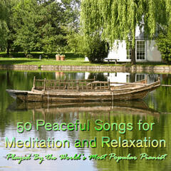 50 Peaceful Songs for Meditation and Relaxation Played By the World's Most Popular Pianist