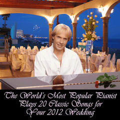 The World's Most Popular Pianist Plays 20 Classic Songs for Your 2012 Wedding