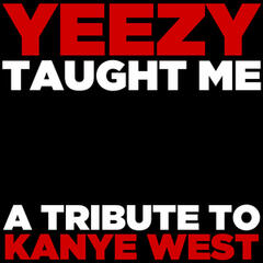 Yeezy Taught Me: A Tribute to Kanye West