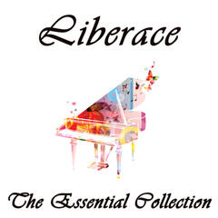 Liberace: The Essential Collection: 20 Songs by the Piano Legend