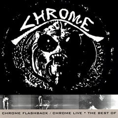 Chrome Flashback / Chrome Live - The Best Of