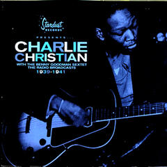 Charlie Christian With The Goodman Sextet: The Radio Broadcasts 1939 - 1941