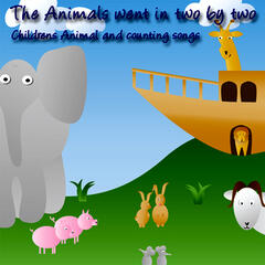 The Animals Went In Two By Two (Childrens Animal And Counting Songs)