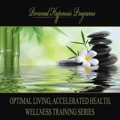 Optimal Living, Accelerated Health, Wellness Training Series